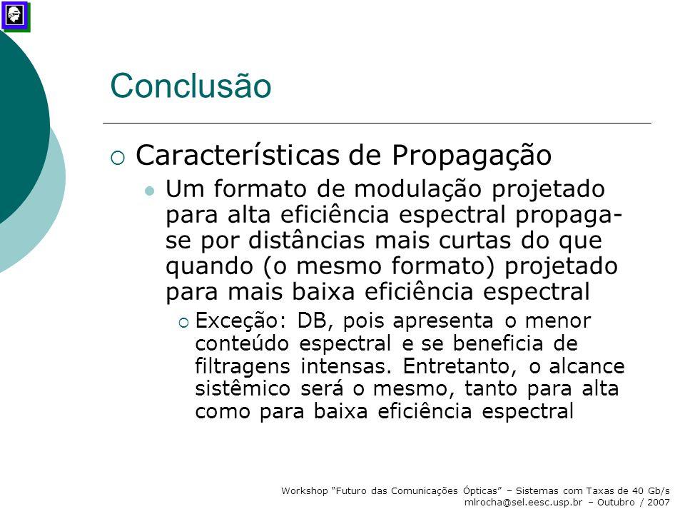 """Workshop """"Futuro das Comunicações Ópticas"""" – Sistemas com Taxas de 40 Gb/s mlrocha@sel.eesc.usp.br – Outubro / 2007 Conclusão  Características de Pro"""