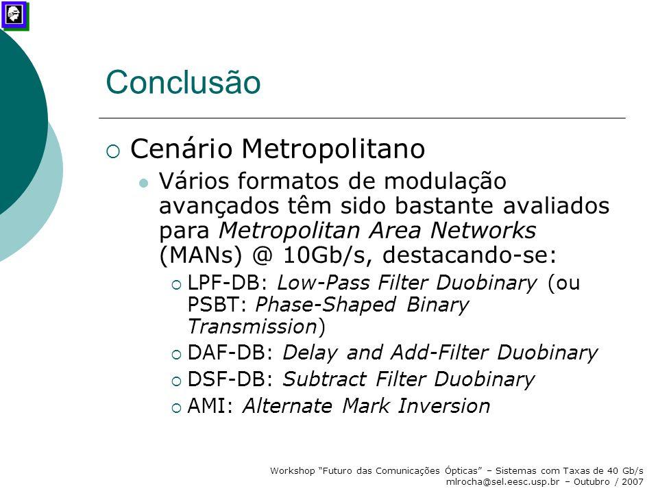 """Workshop """"Futuro das Comunicações Ópticas"""" – Sistemas com Taxas de 40 Gb/s mlrocha@sel.eesc.usp.br – Outubro / 2007 Conclusão  Cenário Metropolitano"""