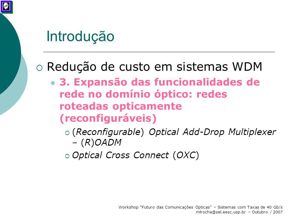 """Workshop """"Futuro das Comunicações Ópticas"""" – Sistemas com Taxas de 40 Gb/s mlrocha@sel.eesc.usp.br – Outubro / 2007 Introdução  Redução de custo em s"""