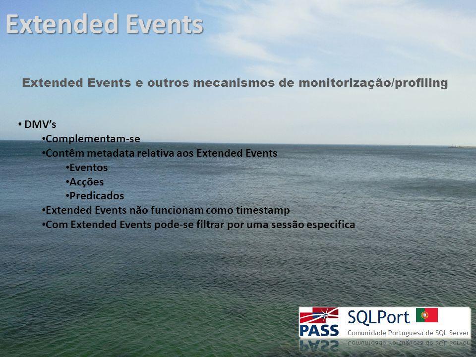 Extended Events Extended Events e outros mecanismos de monitorização/profiling DMV's Complementam-se Contêm metadata relativa aos Extended Events Eventos Acções Predicados Extended Events não funcionam como timestamp Com Extended Events pode-se filtrar por uma sessão especifica