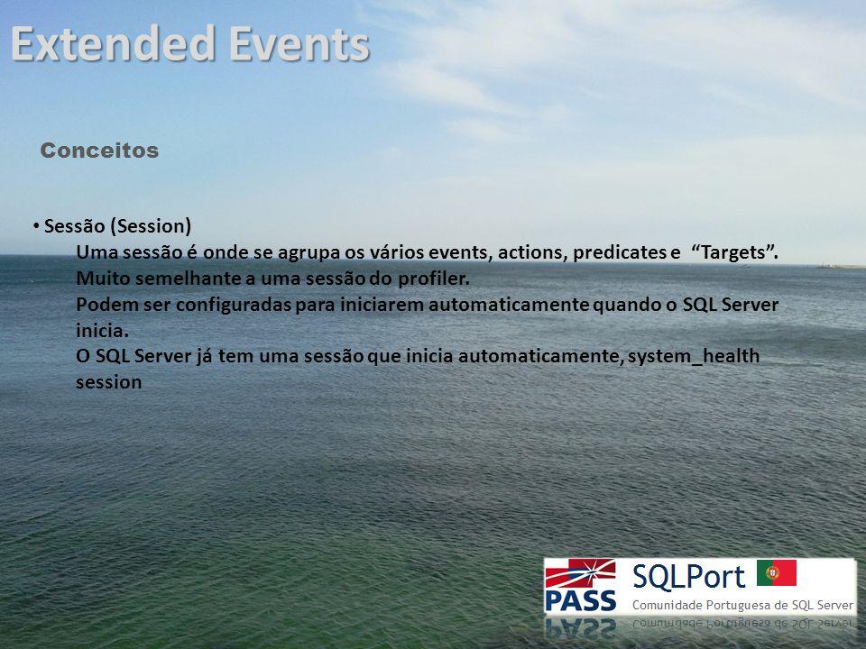 Extended Events Conceitos Sessão (Session) Uma sessão é onde se agrupa os vários events, actions, predicates e Targets .
