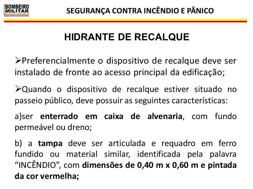 SEGURANÇA CONTRA INCÊNDIO E PÂNICO 12 HIDRANTE DE RECALQUE  Preferencialmente o dispositivo de recalque deve ser instalado de fronte ao acesso princi