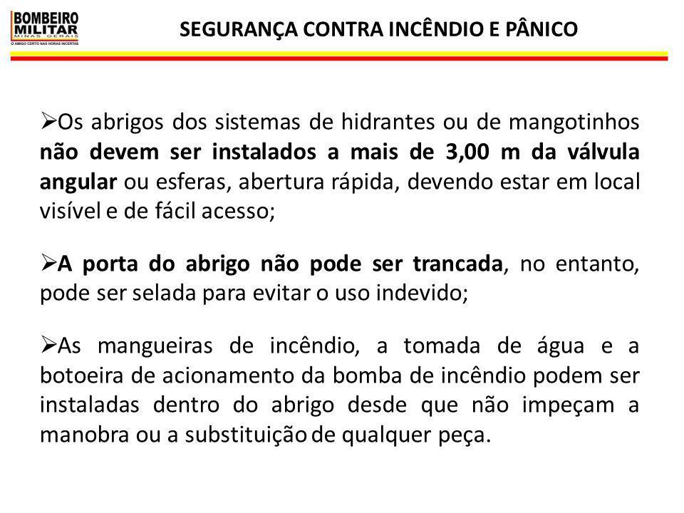 SEGURANÇA CONTRA INCÊNDIO E PÂNICO 21  Os abrigos dos sistemas de hidrantes ou de mangotinhos não devem ser instalados a mais de 3,00 m da válvula an