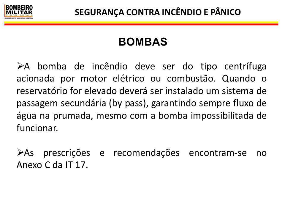 SEGURANÇA CONTRA INCÊNDIO E PÂNICO 34 BOMBAS  A bomba de incêndio deve ser do tipo centrífuga acionada por motor elétrico ou combustão. Quando o rese