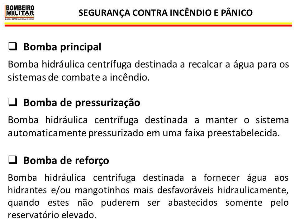 SEGURANÇA CONTRA INCÊNDIO E PÂNICO 6  Bomba principal Bomba hidráulica centrífuga destinada a recalcar a água para os sistemas de combate a incêndio.