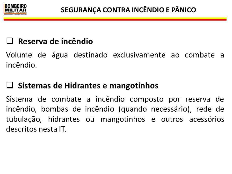 SEGURANÇA CONTRA INCÊNDIO E PÂNICO 8  Reserva de incêndio Volume de água destinado exclusivamente ao combate a incêndio.  Sistemas de Hidrantes e ma