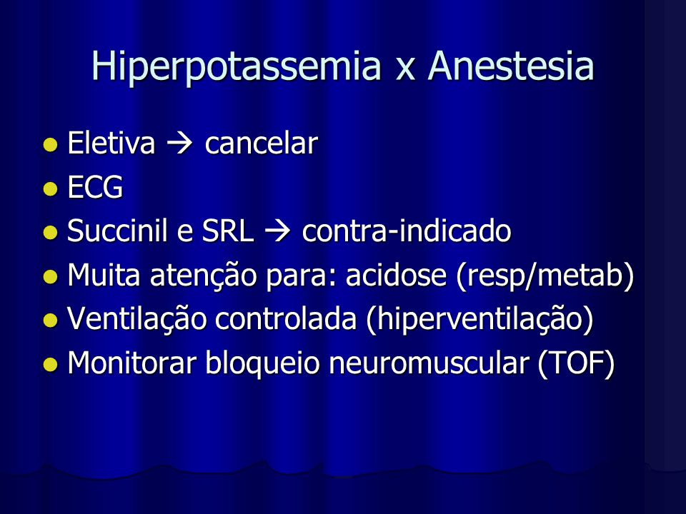 Hiperpotassemia x Anestesia Eletiva  cancelar Eletiva  cancelar ECG ECG Succinil e SRL  contra-indicado Succinil e SRL  contra-indicado Muita aten