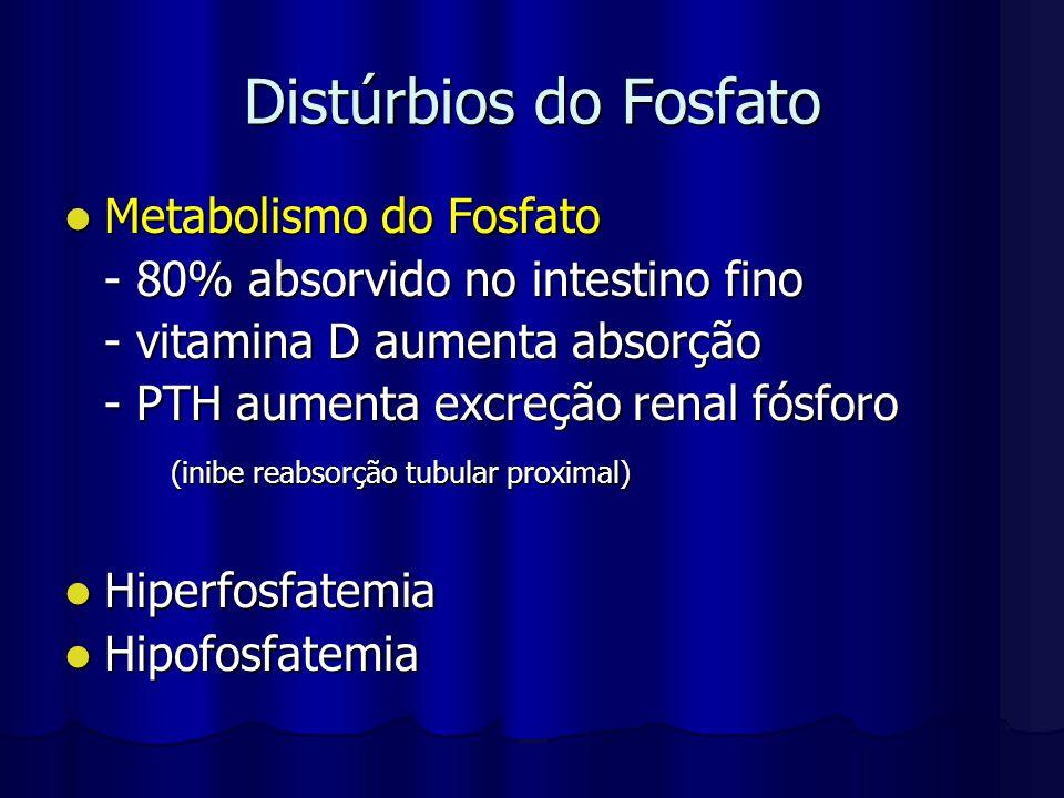 Distúrbios do Fosfato Metabolismo do Fosfato Metabolismo do Fosfato - 80% absorvido no intestino fino - vitamina D aumenta absorção - PTH aumenta excr