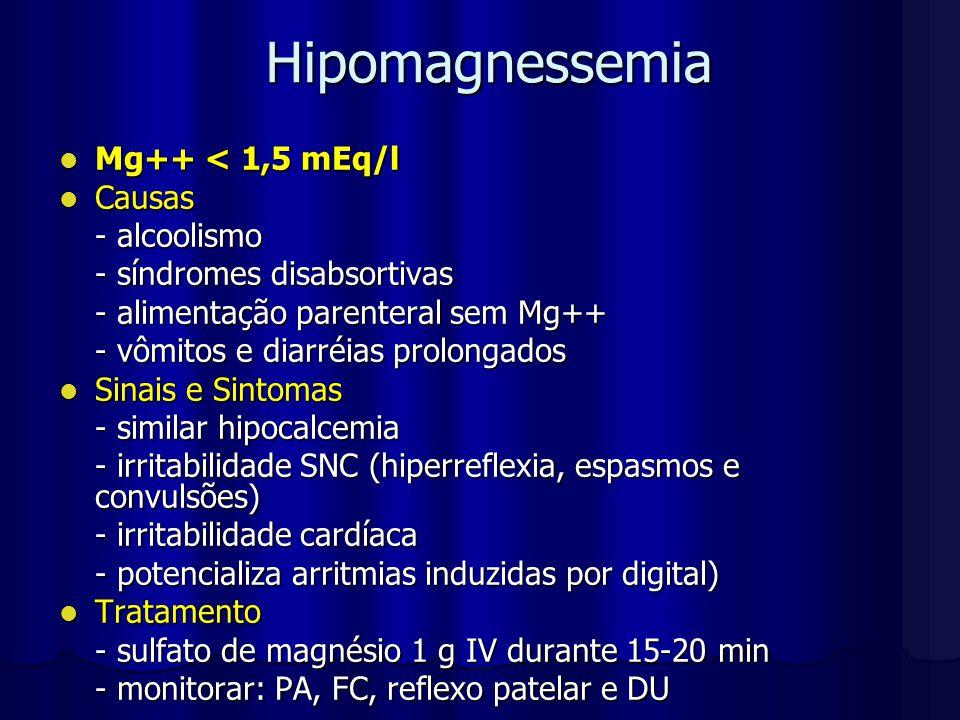 Hipomagnessemia Mg++ < 1,5 mEq/l Mg++ < 1,5 mEq/l Causas Causas - alcoolismo - síndromes disabsortivas - alimentação parenteral sem Mg++ - vômitos e d