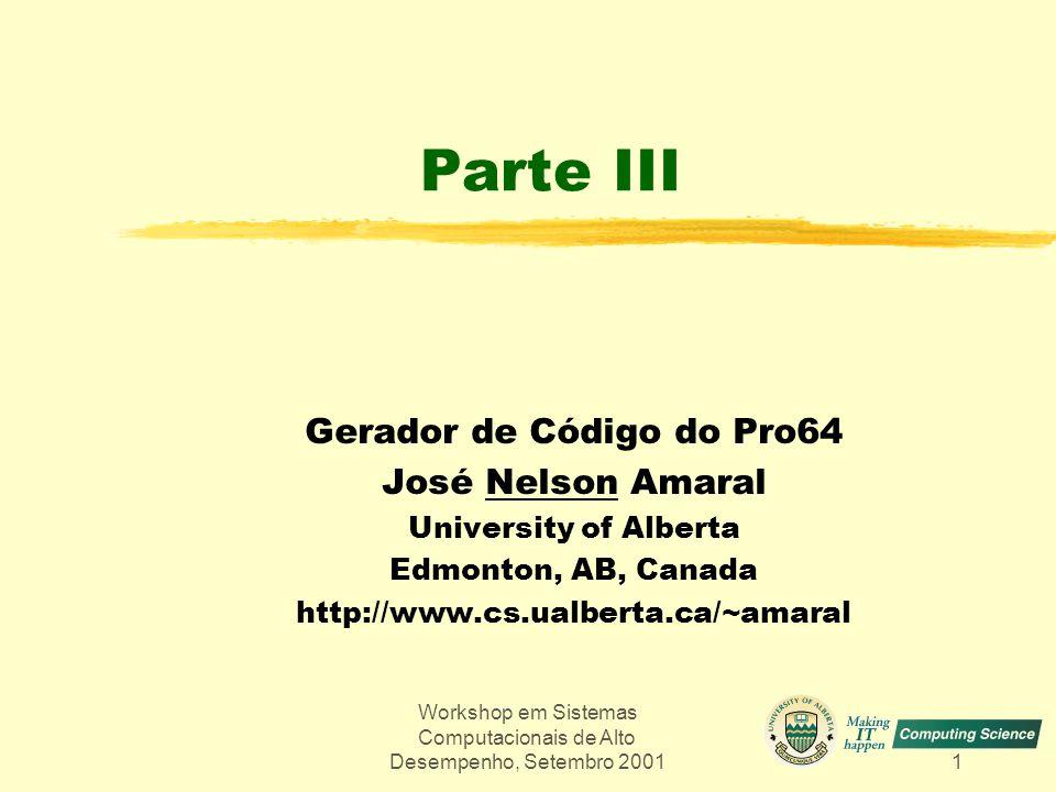 Workshop em Sistemas Computacionais de Alto Desempenho, Setembro 20012 Conteúdo zDiagrama de blocos do gerador de código zFormação de Hyperblock e inserção de predicados ( HBF ) zSistema de Consulta de Predicados (PQS) zPreparação de Loops (CGPREP) e software pipelining zEscalonamento global and local (IGLS) zAlocação de registradores global (GRA) e local (LRA) zWHIRL/CGIR e TARG-INFO