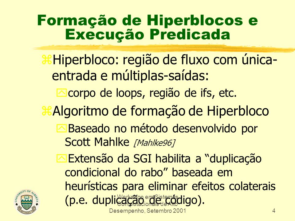 Workshop em Sistemas Computacionais de Alto Desempenho, Setembro 20014 Formação de Hiperblocos e Execução Predicada zHiperbloco: região de fluxo com única- entrada e múltiplas-saídas: ycorpo de loops, região de ifs, etc.