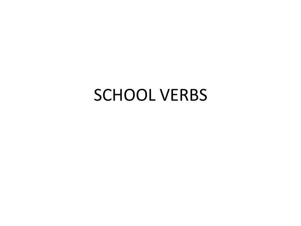 SCHOOL VERBS