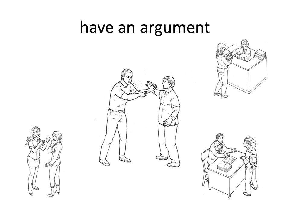 have an argument