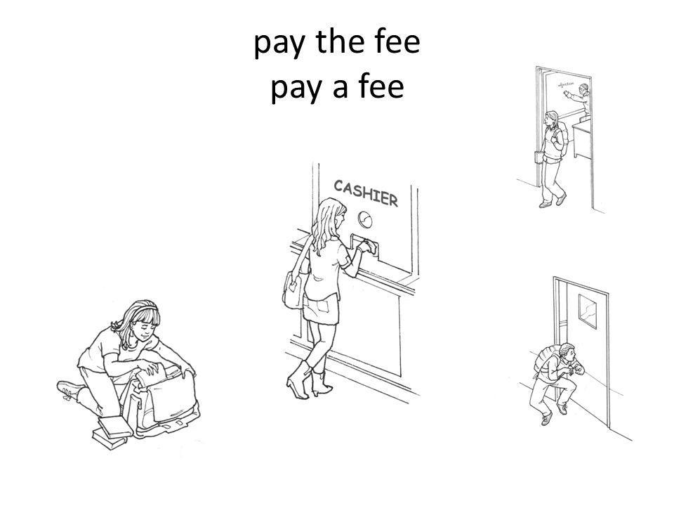 pay the fee pay a fee