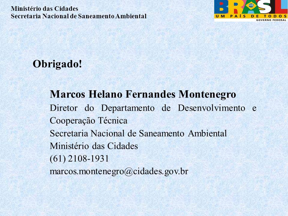 Ministério das Cidades Secretaria Nacional de Saneamento Ambiental Obrigado! Marcos Helano Fernandes Montenegro Diretor do Departamento de Desenvolvim