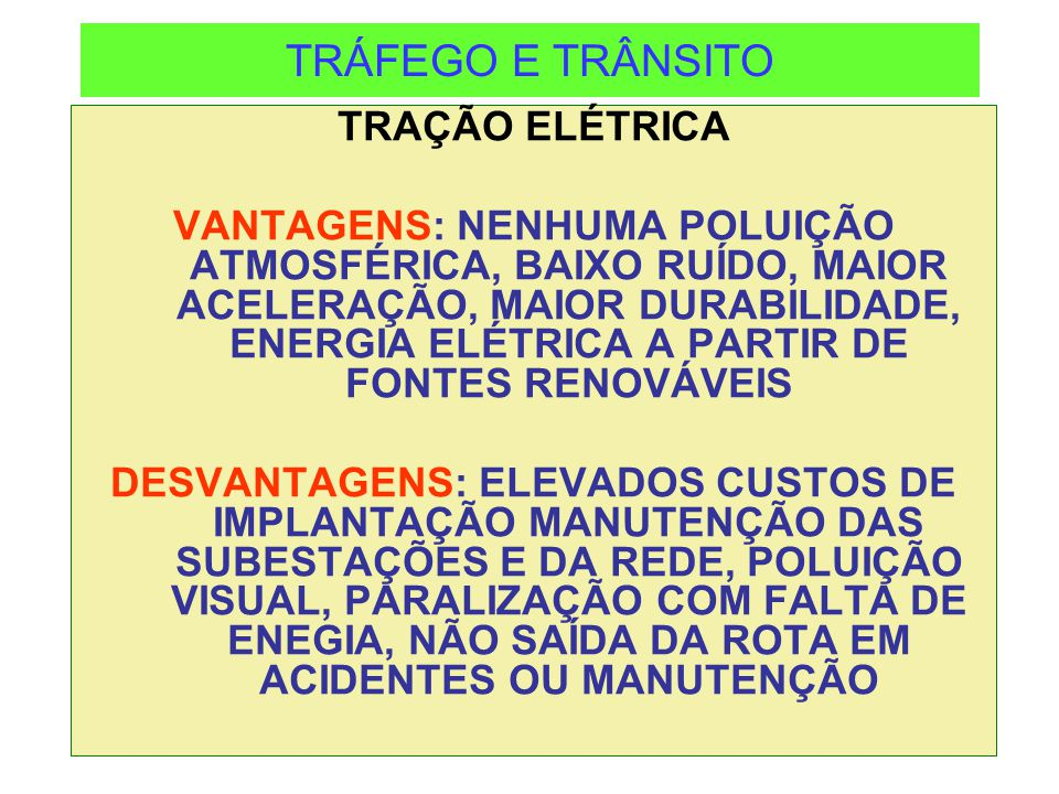 TRÁFEGO E TRÂNSITO TRAÇÃO ELÉTRICA VANTAGENS: NENHUMA POLUIÇÃO ATMOSFÉRICA, BAIXO RUÍDO, MAIOR ACELERAÇÃO, MAIOR DURABILIDADE, ENERGIA ELÉTRICA A PART