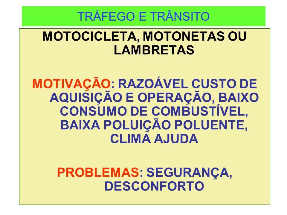 TRÁFEGO E TRÂNSITO MOTOCICLETA, MOTONETAS OU LAMBRETAS MOTIVAÇÃO: RAZOÁVEL CUSTO DE AQUISIÇÃO E OPERAÇÃO, BAIXO CONSUMO DE COMBUSTÍVEL, BAIXA POLUIÇÃO