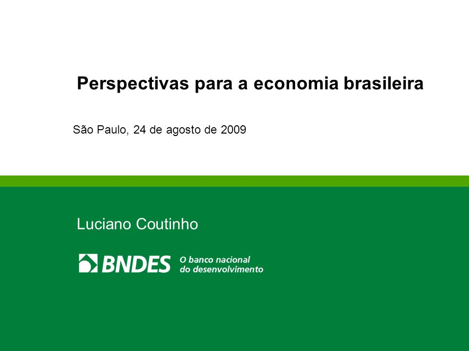 Perspectivas para a economia brasileira São Paulo, 24 de agosto de 2009 Luciano Coutinho