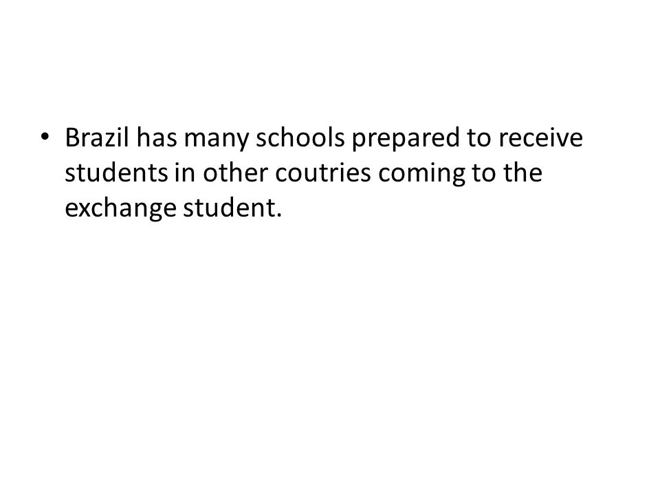 Brazil has many schools prepared to receive students in other coutries coming to the exchange student.