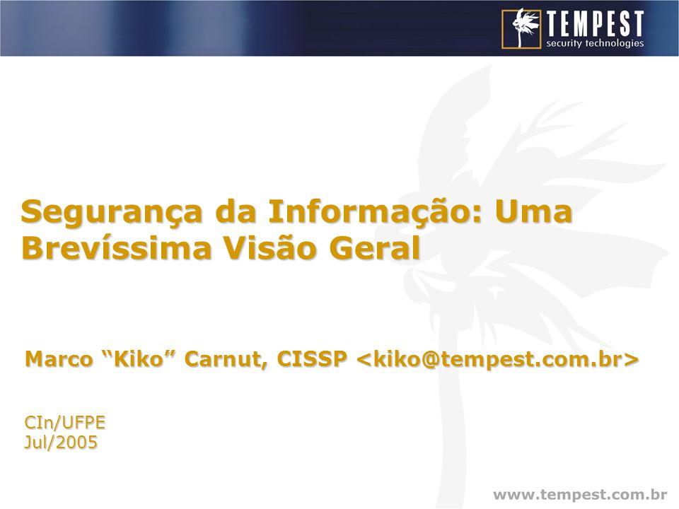 Segurança da Informação: Uma Brevíssima Visão Geral Marco Kiko Carnut, CISSP Marco Kiko Carnut, CISSP CIn/UFPEJul/2005