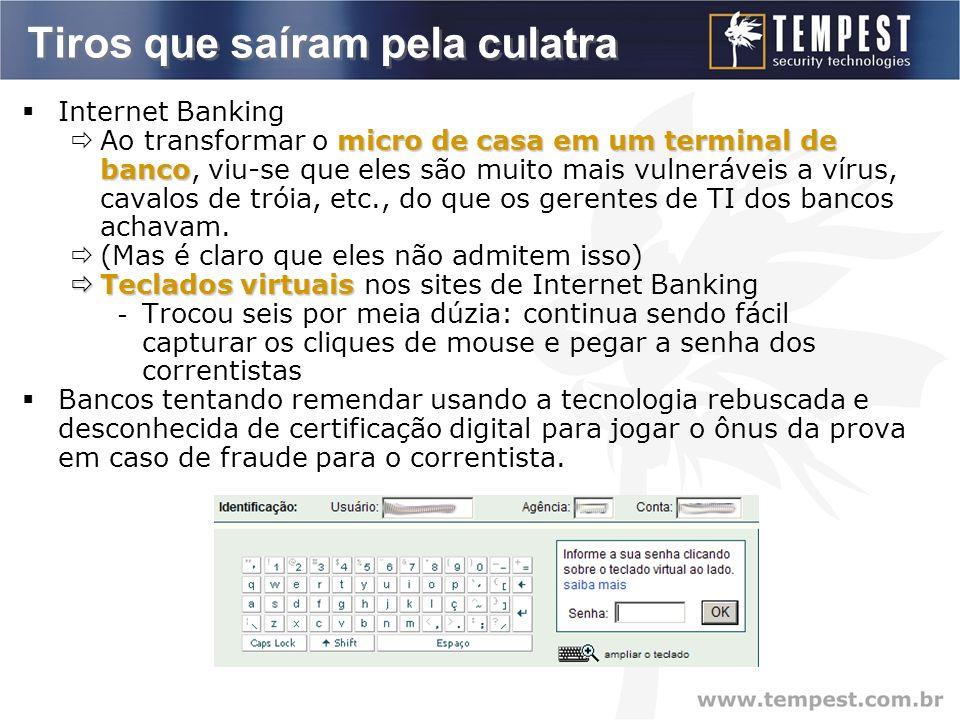 Tiros que saíram pela culatra  Internet Banking micro de casa em um terminal de banco  Ao transformar o micro de casa em um terminal de banco, viu-se que eles são muito mais vulneráveis a vírus, cavalos de tróia, etc., do que os gerentes de TI dos bancos achavam.