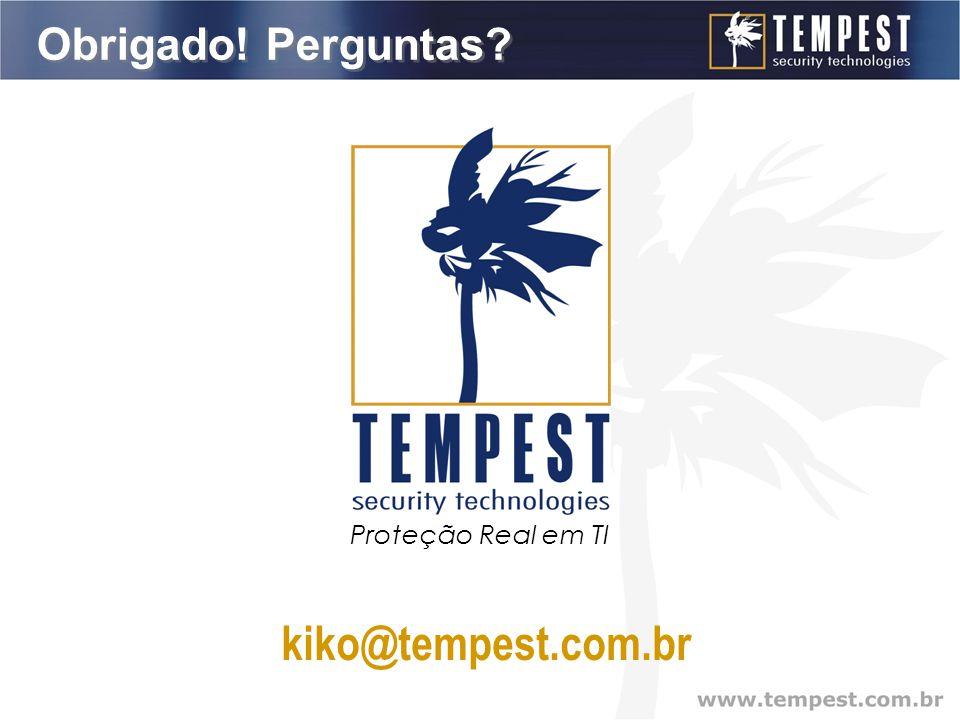 kiko@tempest.com.br Obrigado! Perguntas Proteção Real em TI