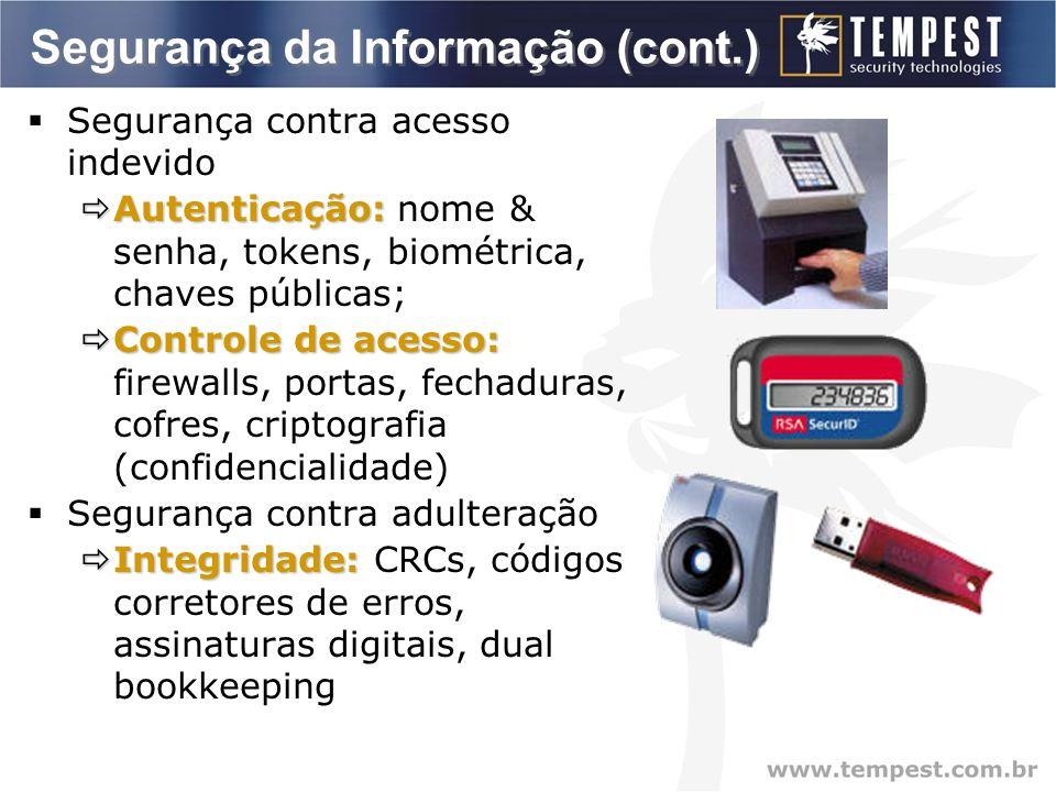 Segurança da Informação (cont.)  Segurança contra acesso indevido  Autenticação:  Autenticação: nome & senha, tokens, biométrica, chaves públicas;  Controle de acesso:  Controle de acesso: firewalls, portas, fechaduras, cofres, criptografia (confidencialidade)  Segurança contra adulteração  Integridade:  Integridade: CRCs, códigos corretores de erros, assinaturas digitais, dual bookkeeping