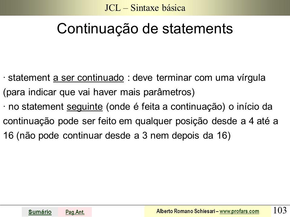 103 Sumário Pag.Ant. Alberto Romano Schiesari – www.profars.comwww.profars.com JCL – Sintaxe básica ·  statement a ser continuado : deve terminar com