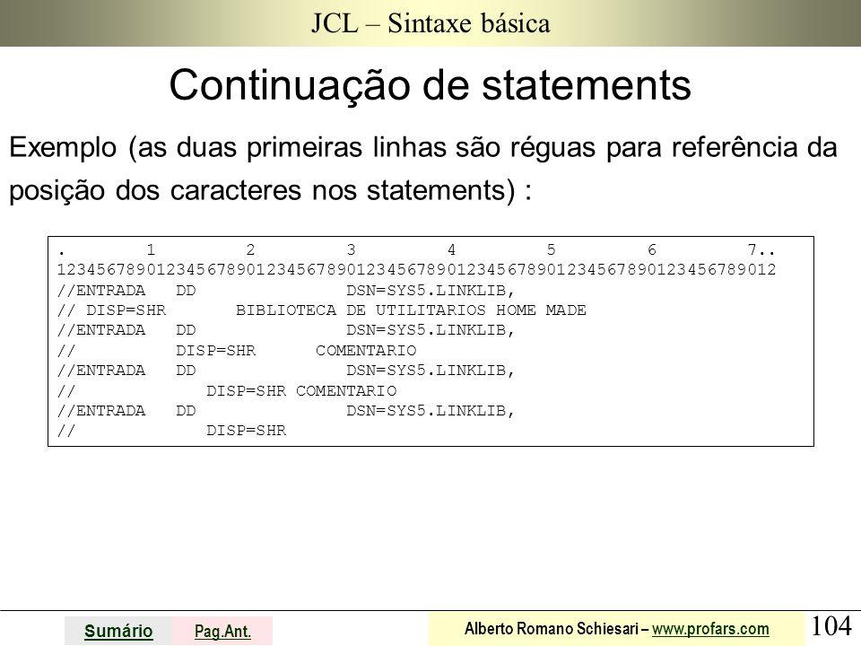 104 Sumário Pag.Ant. Alberto Romano Schiesari – www.profars.comwww.profars.com JCL – Sintaxe básica Exemplo (as duas primeiras linhas são réguas para