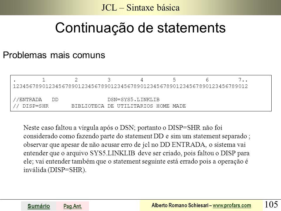 105 Sumário Pag.Ant. Alberto Romano Schiesari – www.profars.comwww.profars.com JCL – Sintaxe básica Problemas mais comuns Continuação de statements. 1
