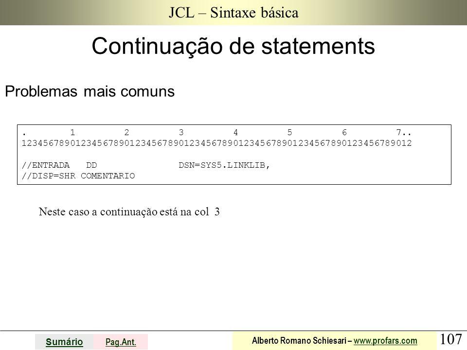 107 Sumário Pag.Ant. Alberto Romano Schiesari – www.profars.comwww.profars.com JCL – Sintaxe básica Problemas mais comuns Continuação de statements. 1