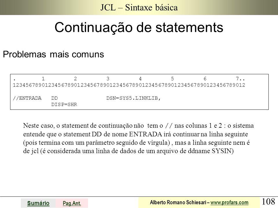 108 Sumário Pag.Ant. Alberto Romano Schiesari – www.profars.comwww.profars.com JCL – Sintaxe básica Problemas mais comuns Continuação de statements. 1