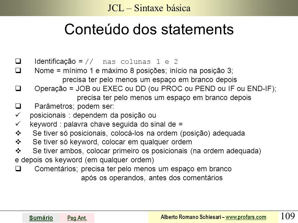 109 Sumário Pag.Ant. Alberto Romano Schiesari – www.profars.comwww.profars.com JCL – Sintaxe básica Conteúdo dos statements  Identificação = // nas c