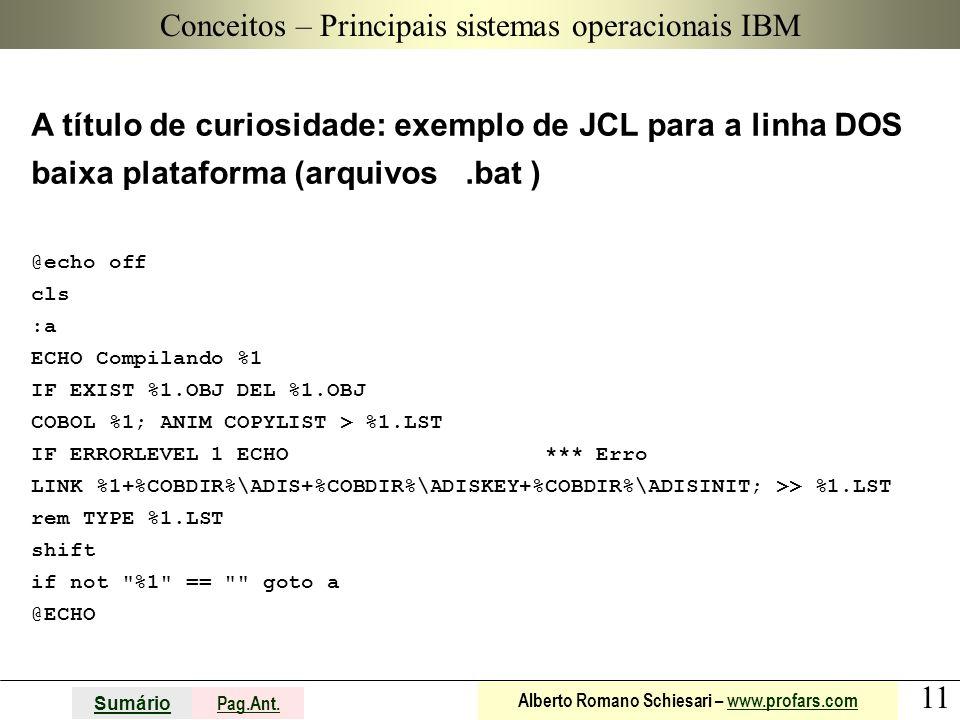 11 Sumário Pag.Ant. Alberto Romano Schiesari – www.profars.comwww.profars.com Conceitos A título de curiosidade: exemplo de JCL para a linha DOS baixa