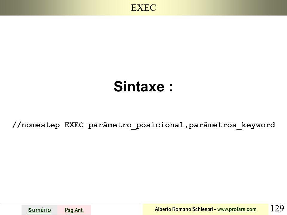 129 Sumário Pag.Ant. Alberto Romano Schiesari – www.profars.comwww.profars.com EXEC Sintaxe : //nomestep EXEC parâmetro_posicional,parâmetros_keyword