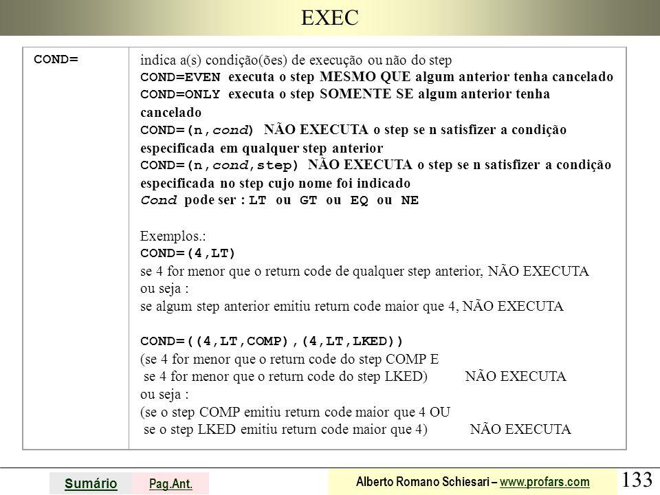 133 Sumário Pag.Ant. Alberto Romano Schiesari – www.profars.comwww.profars.com EXEC COND= indica a(s) condição(ões) de execução ou não do step COND=EV