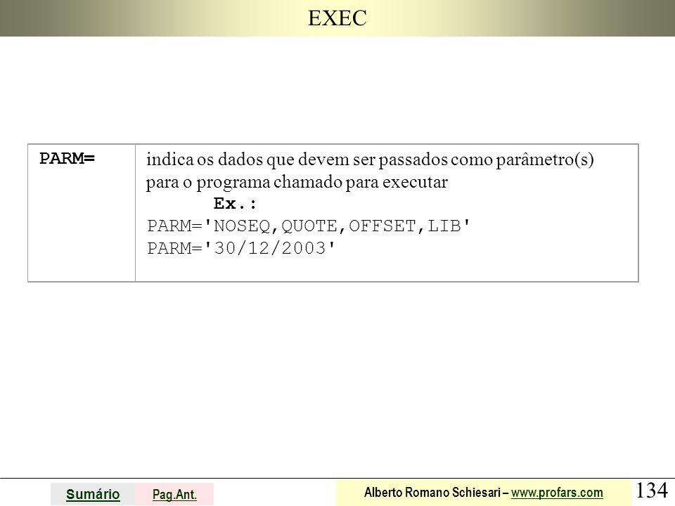 134 Sumário Pag.Ant. Alberto Romano Schiesari – www.profars.comwww.profars.com EXEC PARM= indica os dados que devem ser passados como parâmetro(s) par