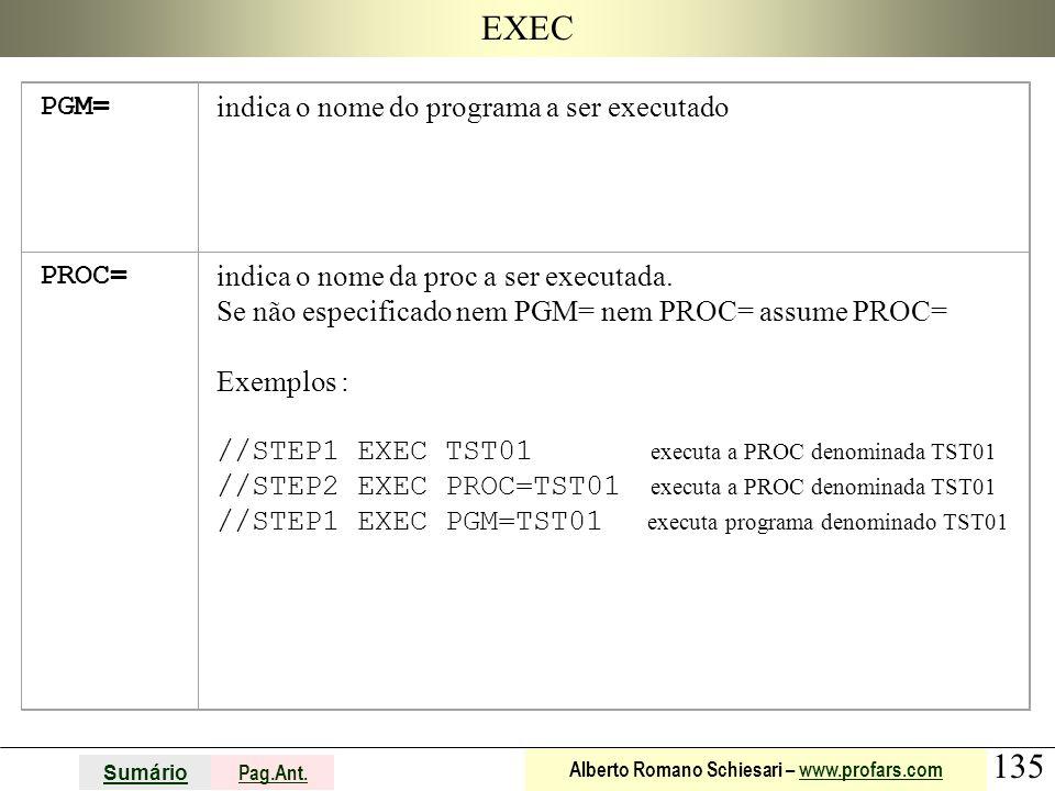 135 Sumário Pag.Ant. Alberto Romano Schiesari – www.profars.comwww.profars.com EXEC PGM= indica o nome do programa a ser executado PROC= indica o nome