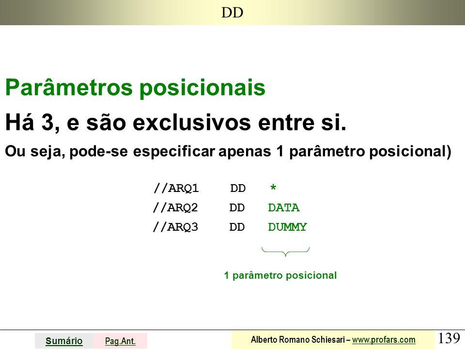 139 Sumário Pag.Ant. Alberto Romano Schiesari – www.profars.comwww.profars.com DD Parâmetros posicionais Há 3, e são exclusivos entre si. Ou seja, pod