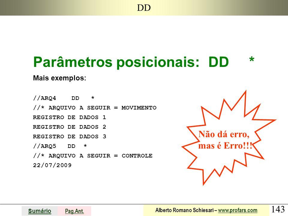 143 Sumário Pag.Ant. Alberto Romano Schiesari – www.profars.comwww.profars.com DD Parâmetros posicionais: DD * Mais exemplos: //ARQ4 DD * //* ARQUIVO