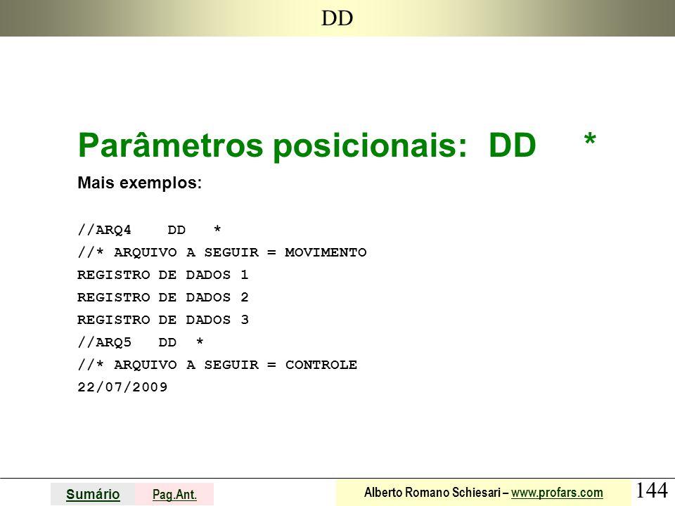 144 Sumário Pag.Ant. Alberto Romano Schiesari – www.profars.comwww.profars.com DD Parâmetros posicionais: DD * Mais exemplos: //ARQ4 DD * //* ARQUIVO
