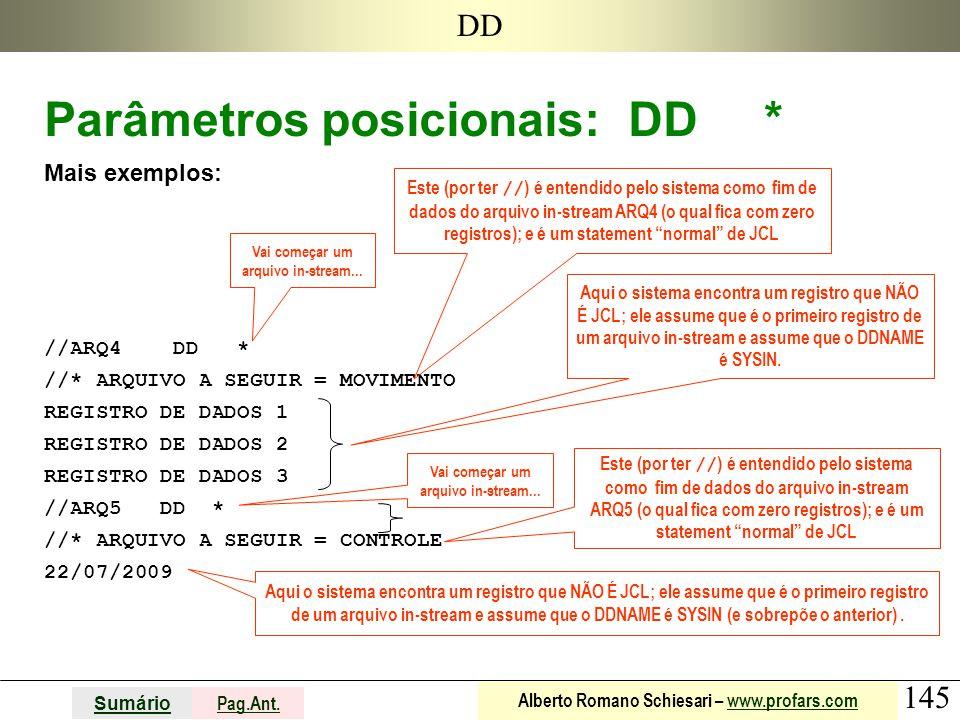 145 Sumário Pag.Ant. Alberto Romano Schiesari – www.profars.comwww.profars.com DD Parâmetros posicionais: DD * Mais exemplos: //ARQ4 DD * //* ARQUIVO
