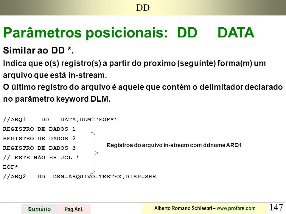 147 Sumário Pag.Ant. Alberto Romano Schiesari – www.profars.comwww.profars.com DD Parâmetros posicionais: DD DATA Similar ao DD *. Indica que o(s) reg