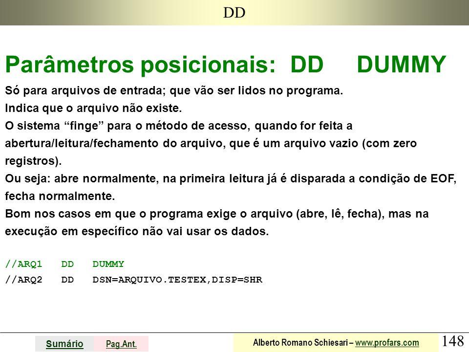 148 Sumário Pag.Ant. Alberto Romano Schiesari – www.profars.comwww.profars.com DD Parâmetros posicionais: DD DUMMY Só para arquivos de entrada; que vã