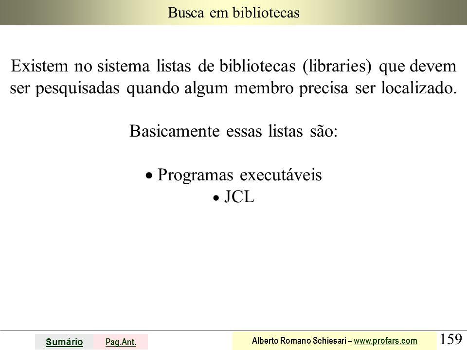 159 Sumário Pag.Ant. Alberto Romano Schiesari – www.profars.comwww.profars.com Busca em bibliotecas Existem no sistema listas de bibliotecas (librarie