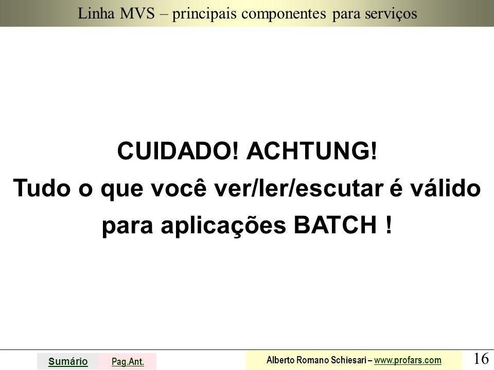 16 Sumário Pag.Ant. Alberto Romano Schiesari – www.profars.comwww.profars.com Linha MVS – principais componentes para serviços CUIDADO! ACHTUNG! Tudo