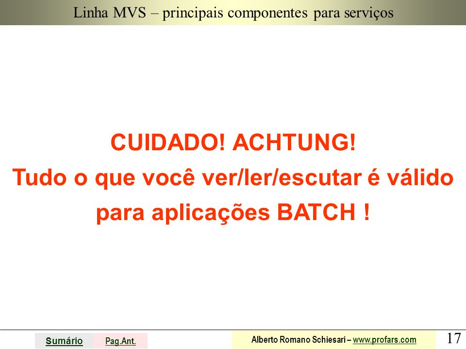 17 Sumário Pag.Ant. Alberto Romano Schiesari – www.profars.comwww.profars.com Linha MVS – principais componentes para serviços CUIDADO! ACHTUNG! Tudo