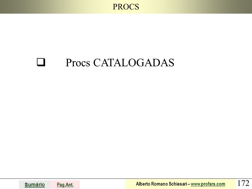 172 Sumário Pag.Ant. Alberto Romano Schiesari – www.profars.comwww.profars.com PROCS  Procs CATALOGADAS