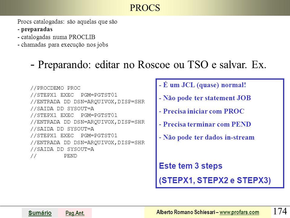 174 Sumário Pag.Ant. Alberto Romano Schiesari – www.profars.comwww.profars.com PROCS Procs catalogadas: são aquelas que são - preparadas - catalogadas