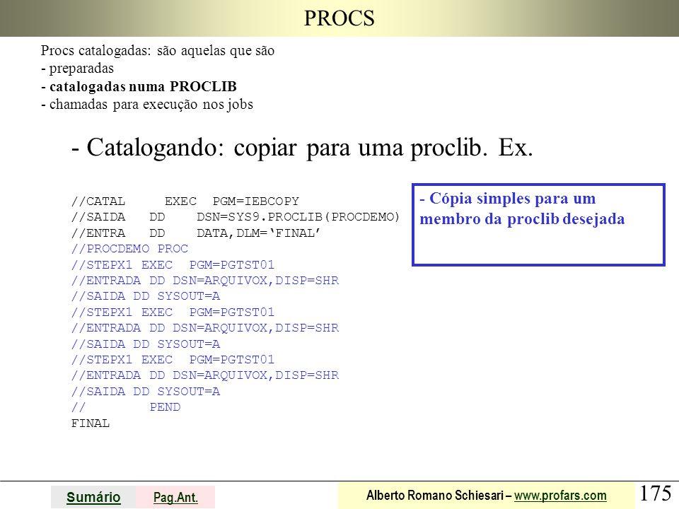 175 Sumário Pag.Ant. Alberto Romano Schiesari – www.profars.comwww.profars.com PROCS Procs catalogadas: são aquelas que são - preparadas - catalogadas